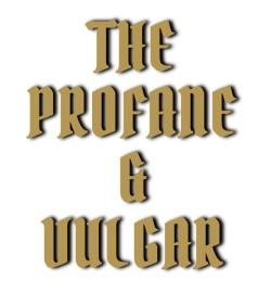 The Profane & Vulgar